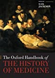 The Oxford Handbook of the History of Medicine (Oxford Handbooks)