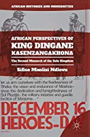 African Perspectives of King Dingane kaSenzangakhona: The Second Monarch of the Zulu Kingdom (African Histories and Modernities)