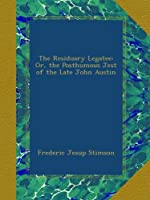 The Residuary Legatee: Or, the Posthumous Jest of the Late John Austin