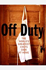 Off Duty: The World's Greatest Chefs Cook at Home Hardcover