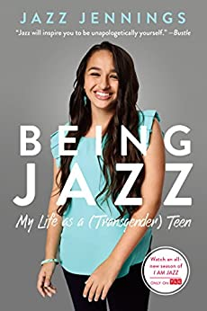 Being Jazz: My Life as a (Transgender) Teen by [Jennings, Jazz]