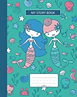 My Story Book: Composition Notebook, Grades K-2 and 3 Story Paper For Primary School Girls Who Love Mermaids and Ocean Animals, Wide Ruled With Dashed Midline, Space For Drawing And Writing, 8x10 in, 100 pages