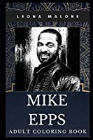 Mike Epps Adult Coloring Book: Stand-up Comedy Legend and Acclaimed Rapper Inspired Coloring Book for Adults (Mike Epps Books)