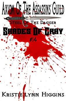 #14 Shades of Gray: Axiom Of The Assassins Guild - Steel Of The Dagger (SOG- Science Fiction Action Adventure Mystery Serial Series) by [Higgins, Kristie Lynn]