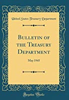 Bulletin of the Treasury Department: May 1945 (Classic Reprint)