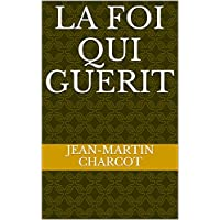 La foi qui guerit (French Edition)