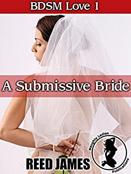 A Submissive Bride (BDSM Love 1) by [James, Reed]