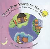 Throw Your Tooth on the Roof: Tooth Traditions from Around the World