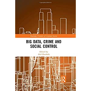 Big Data, Crime and Social Control (Routledge Frontiers of Criminal Justice)