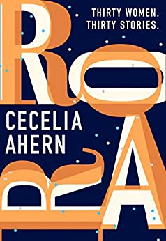 Roar: Uplifting. Intriguing. Thirty short stories from the Sunday Times bestselling author by [Ahern, Cecelia]