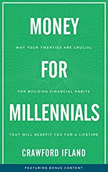 Money for Millennials: Why Your Twenties Are Crucial for Building Financial Habits That Will Benefit You a Lifetime by [Ifland, Crawford]