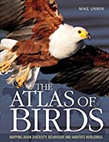 Atlas of Birds: Mapping Avian Diversity, Behaviour and Habitats Worldwide