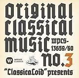 """ClassicaLoid"" presents ORIGINAL CLASSICAL MUSIC No.3-アニメ 『クラシカロイド』 で ""ムジーク""となった『クラシック音楽』を原曲で聴いてみる 第三集-"