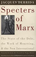 Specters of Marx: The State of the Debt, the Work of Mourning, and the New International (Routledge Classics)