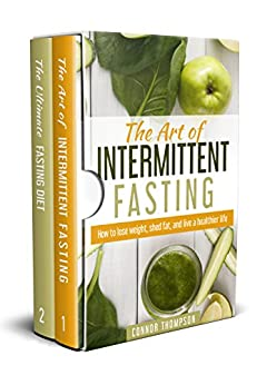 Intermittent Fasting: The Complete Intermittent Fasting Diet: 2 Book Bundle - The Art of Intermittent Fasting & The Ultimate Fasting Diet by [Thompson, Connor]