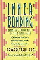 Inner Bonding: Becoming a Loving Adult to Your Inner Child