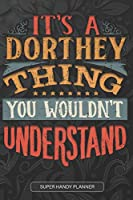 It's A Dorthey Thing You Wouldn't Understand: Dorthey Name Planner With Notebook Journal Calendar Personal Goals Password Manager & Much More, Perfect Gift For Dorthey