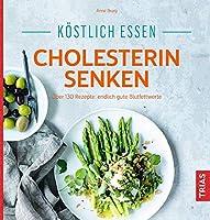 Koestlich essen - Cholesterin senken: Ueber 130 Rezepte: endlich gute Blutfettwerte