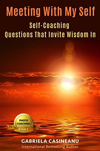 Meeting With My Self: Self-Coaching Questions that Invite Wisdom In (Photo Coaching Book 1) (English Edition)