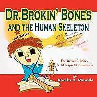 Dr. Brokin' Bones and the Human Skeleton / Dr. Brokin' Bones Y El Esqueleto Humano