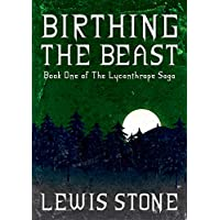 Birthing the Beast (Book One of The Lycanthrope Saga) (English Edition)