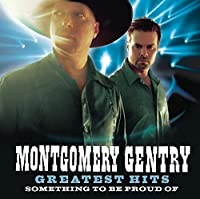 Greatest Hits - Something To Be Proud Of by Montgomery Gentry (2006-08-29)