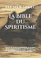 La Bible du Spiritisme: Contenant les six œuvres fondamentales du spiritisme : Qu'est-ce que le Spiritisme, Le Livre des Esprits, Le Livre des Médiums, Le Ciel et l'Enfer, L'Évangile selon le Spiritisme, La Genèse selon le Spiritisme