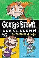 Let the Burping Begin (George Brown, Class Clown)