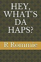 Hey, What's Da Haps?