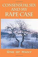 Consensual Sex and My Rape Case