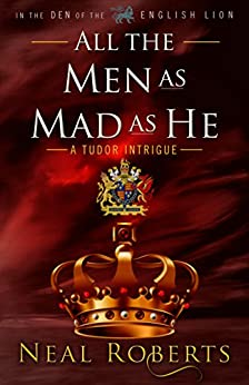 All the Men as Mad as He (In the Den of the English Lion Book 4) by [Roberts, Neal]