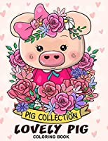 Lovely Pig Coloring Book: Adorable Animals Adults Coloring Book Stress Relieving Designs Patterns
