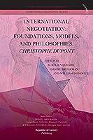 International Negotiation: Foundations, Models, and Philosophies. Christophe DuPont