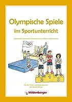 Olympische Spiele im Sportunterricht: Spannende olympische Disziplinen zum einfachen Nachmachen fuer Grundschule und Sekundarstufe
