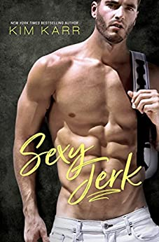 Sexy Jerk: An Enemies-to-Lovers, Opposites-Attract Romantic Comedy (Sexy Jerk World Book 1) by [Karr, Kim]