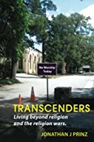 Transcenders: Living Beyond Religion and the Religion Wars