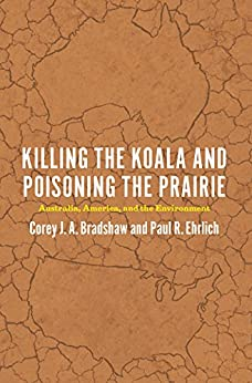 Killing the Koala and Poisoning the Prairie: Australia, America, and the Environment by [Bradshaw, Corey J. A., Ehrlich, Paul R.]
