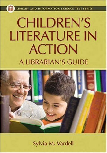 Download Children's Literature in Action: A Librarian's Guide (Library and Information Science Text) 1591585570