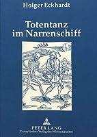 Totentanz Im Narrenschiff: Die Rezeption Ikonographischer Muster ALS Schluessel Zu Sebastian Brants Hauptwerk