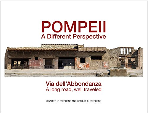 Download Pompeii, a Different Perspective: Via Dell'abbondanza, a Long Road, Well Traveled 193704078X