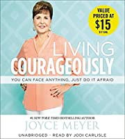 Living Courageously: You Can Face Anything, Just Do It Afraid; Library Edition