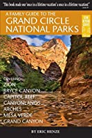 A Family Guide to the Grand Circle National Parks: Covering Zion, Bryce, Capitol Reef, Canyonlands, Arches, Mesa Verde, and Grand Canyon National Parks (Gone Beyond Guides)
