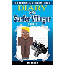 Diary of a Surfer Villager: Book 8: (an unofficial Minecraft book)