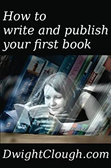 How to write and publish your first book by [Clough, Dwight]