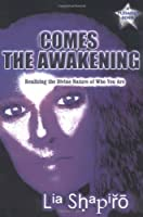Comes the Awakening: Realizing the Divine Nature of Who You Are