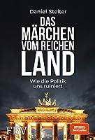 Das Maerchen vom reichen Land: Wie die Politik uns ruiniert