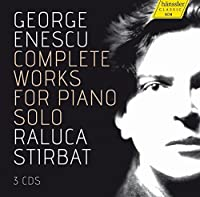 Enescu: Complete Works for Piano Solo by Raluca Stirbat