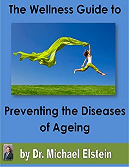 The Wellness Guide To Preventing The Diseases Of Ageing by [Elstein, Dr Michael]