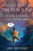 From Dream To Dice: Creating & Running a Role-Playing Game (My Storytelling Guides)