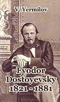 Fyodor Dostoyevsky 1821-1881